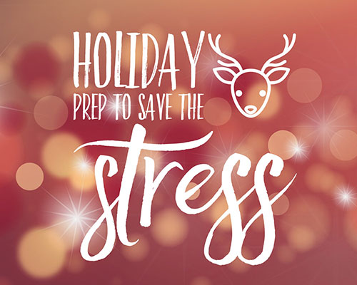 Holiday Prep to Save the Stress